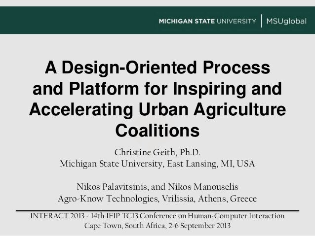 A Design-Oriented Process and Platform for Inspiring and Accelerating Urban Agriculture Coalitions Christine Geith, Ph.D. ...