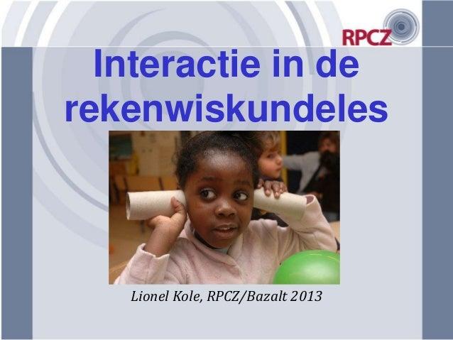 Interactie in derekenwiskundeles   Lionel Kole, RPCZ/Bazalt 2013
