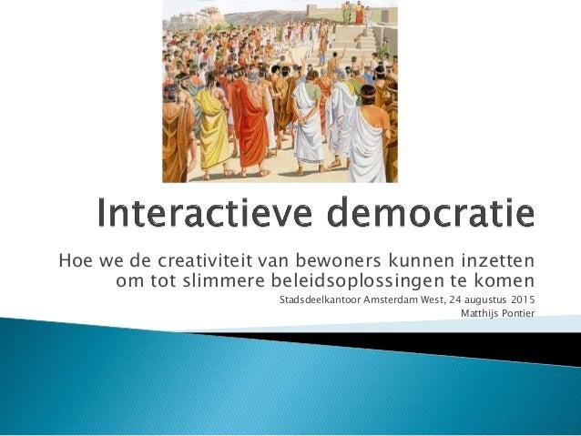 Hoe we de creativiteit van bewoners kunnen inzetten om tot slimmere beleidsoplossingen te komen Stadsdeelkantoor Amsterdam...
