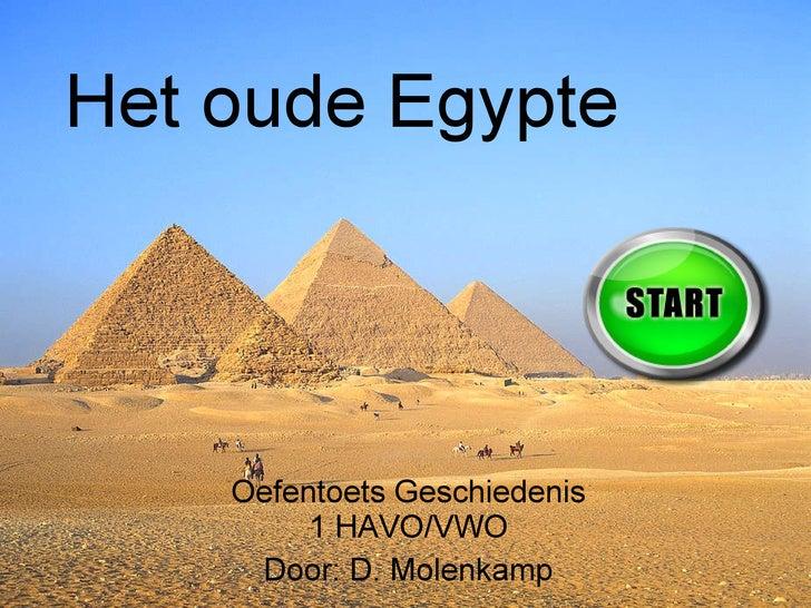 Oefentoets Geschiedenis 1 HAVO/VWO Door: D. Molenkamp Het oude Egypte