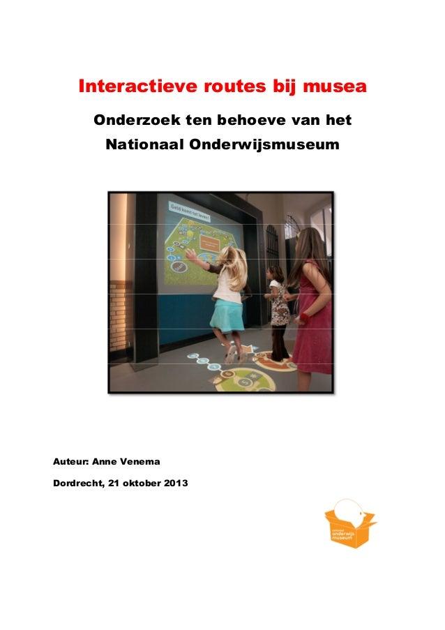 Interactieve routes bij musea Onderzoek ten behoeve van het Nationaal Onderwijsmuseum  Auteur: Anne Venema Dordrecht, 21 o...