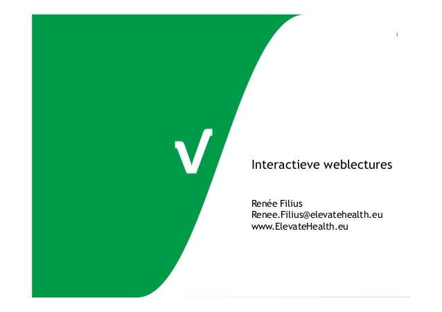 1  Interactieve weblectures Renée Filius Renee.Filius@elevatehealth.eu www.ElevateHealth.eu