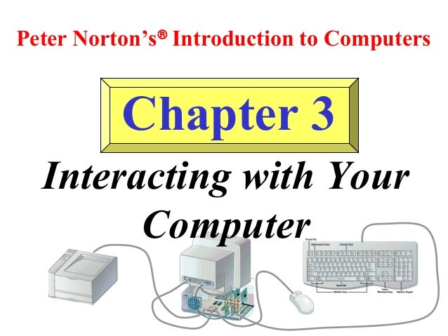 Peter Norton's® Introduction to Computers  Chapter 3 Interacting with Your Computer