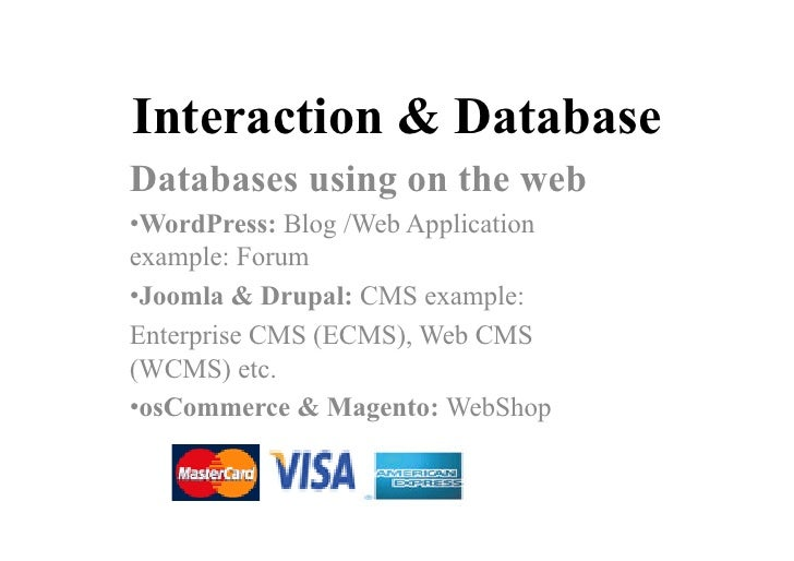 Interaction & Database Databases using on the web • WordPress: Blog /Web Application example: Forum • Joomla & Drupal: CMS...