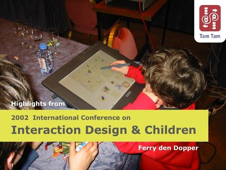 2002  International Conference on Interaction Design & Children Ferry den Dopper Highlights from
