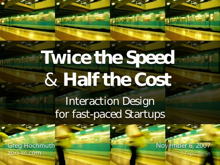 Twice the Speed          & Half the Cost                   Interaction Design                 for fast-paced Startups  Gre...