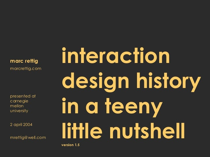 interaction design history in a teeny  little nutshell   version 1.5 marc rettig marcrettig.com presented at carnegie mell...