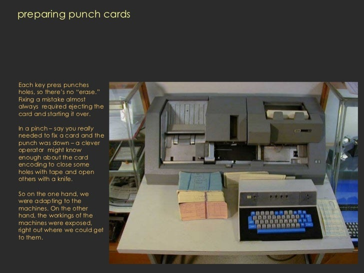 """preparing punch cards Each key press punches holes, so there's no """"erase."""" Fixing a mistake almost always  required ejecti..."""