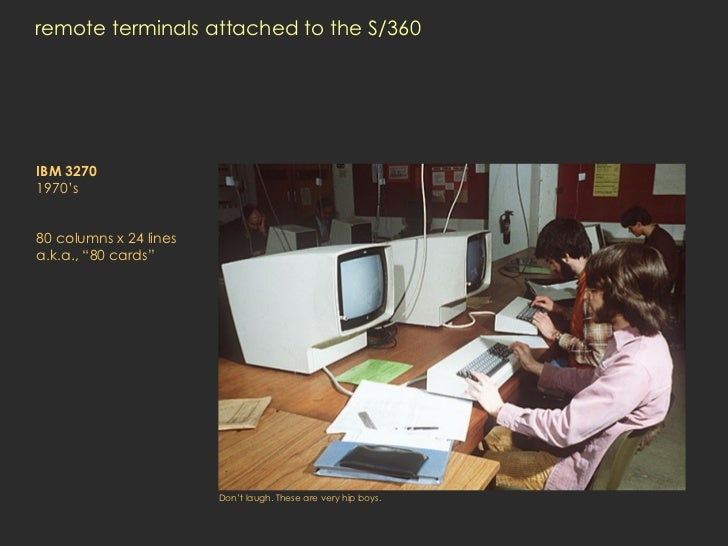 "remote terminals attached to the S/360 IBM 3270 1970's   80 columns x 24 lines a.k.a., ""80 cards"" Don't laugh. These are v..."