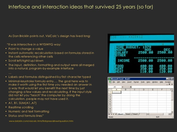 Interface and interaction ideas that survived 25 years (so far) <ul><li>As Dan Bricklin points out, VisiCalc's design has ...