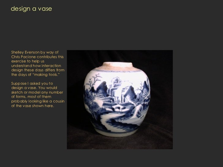 design a vase Shelley Evenson by way of Chris Pacione contributes this exercise to help us understand how interaction desi...