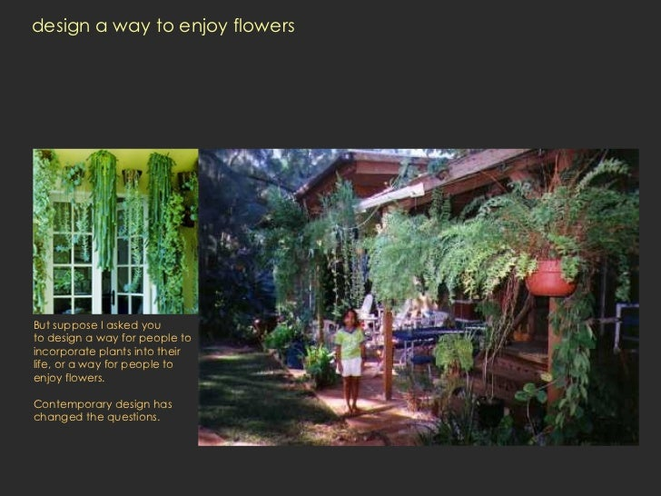 design a way to enjoy flowers  But suppose I asked you  to design a way for people to incorporate plants into their life, ...