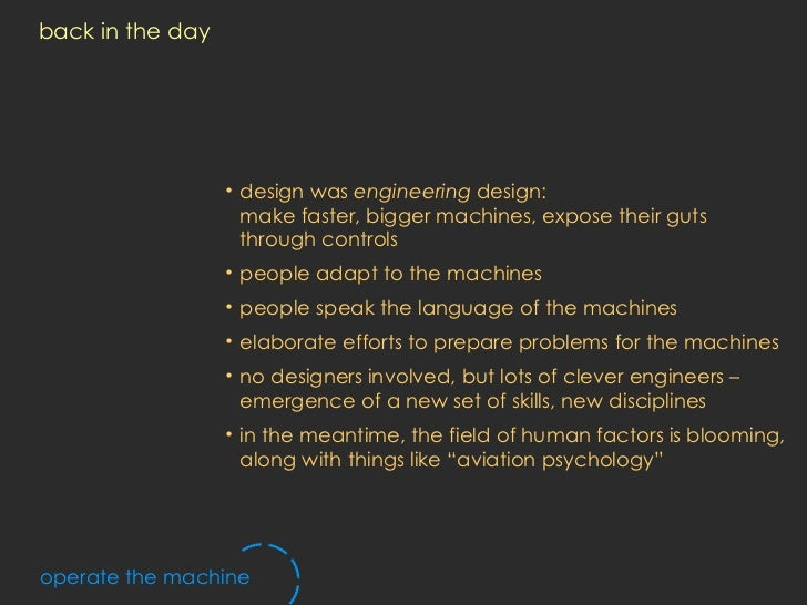 back in the day <ul><li>design was  engineering  design: make faster, bigger machines, expose their guts through controls ...