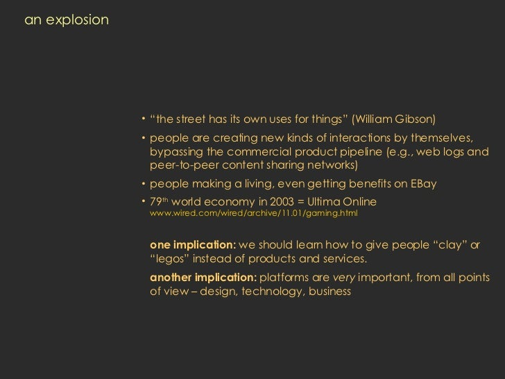 "an explosion <ul><li>"" the street has its own uses for things"" (William Gibson) </li></ul><ul><li>people are creating new ..."