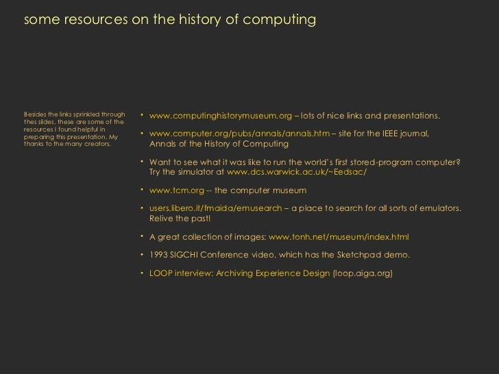 some resources on the history of computing <ul><li>www.computinghistorymuseum.org  – lots of nice links and presentations....