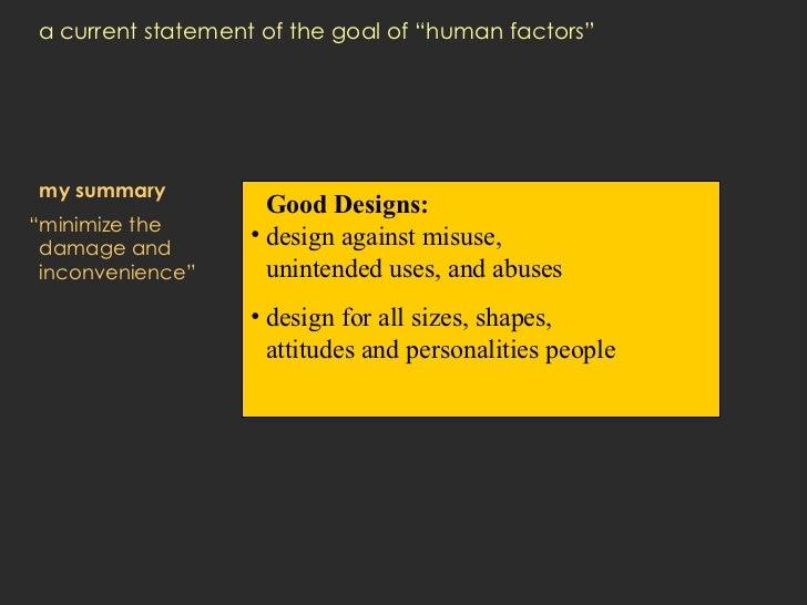 "a current statement of the goal of ""human factors"" <ul><li>my summary </li></ul><ul><li>""minimize the damage and inconveni..."