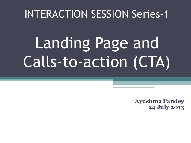 INTERACTION SESSION Series-1 Landing Page and Calls-to-action (CTA) Ayushma Pandey 24 July 2013