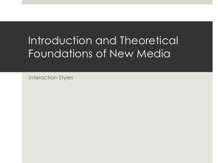 Introduction and Theoretical Foundations of New Media<br />Interaction Styles<br />