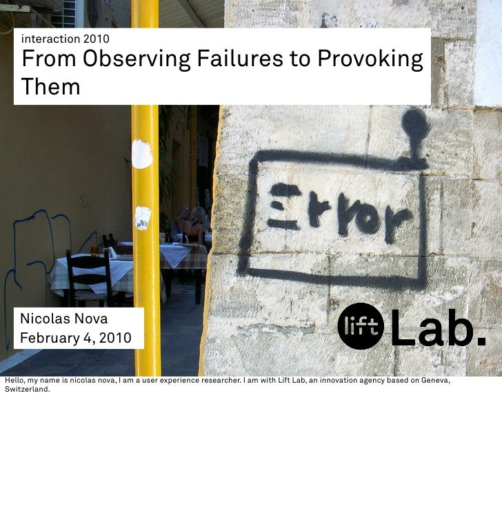 interaction 2010      From Observing Failures to Provoking     Them         Nicolas Nova     February 4, 2010  Hello, my n...