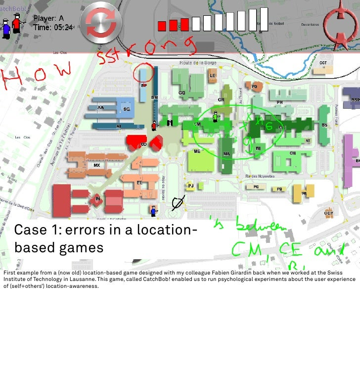 Case 1: errors in a location-    based games First example from a (now old) location-based game designed with my colleague...