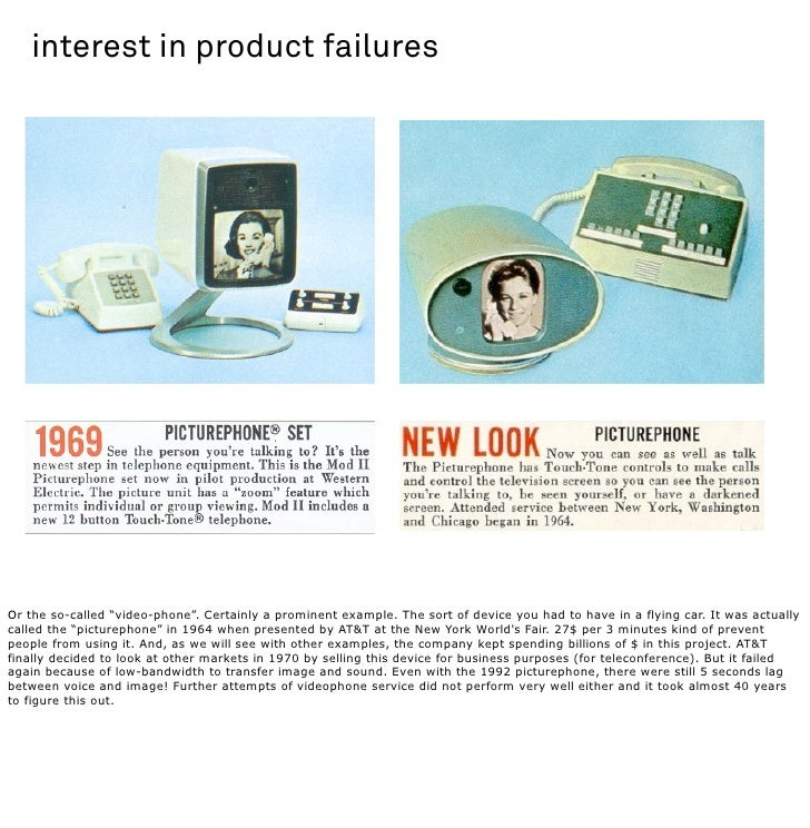 """interest in product failures     Or the so-called """"video-phone"""". Certainly a prominent example. The sort of device you had..."""
