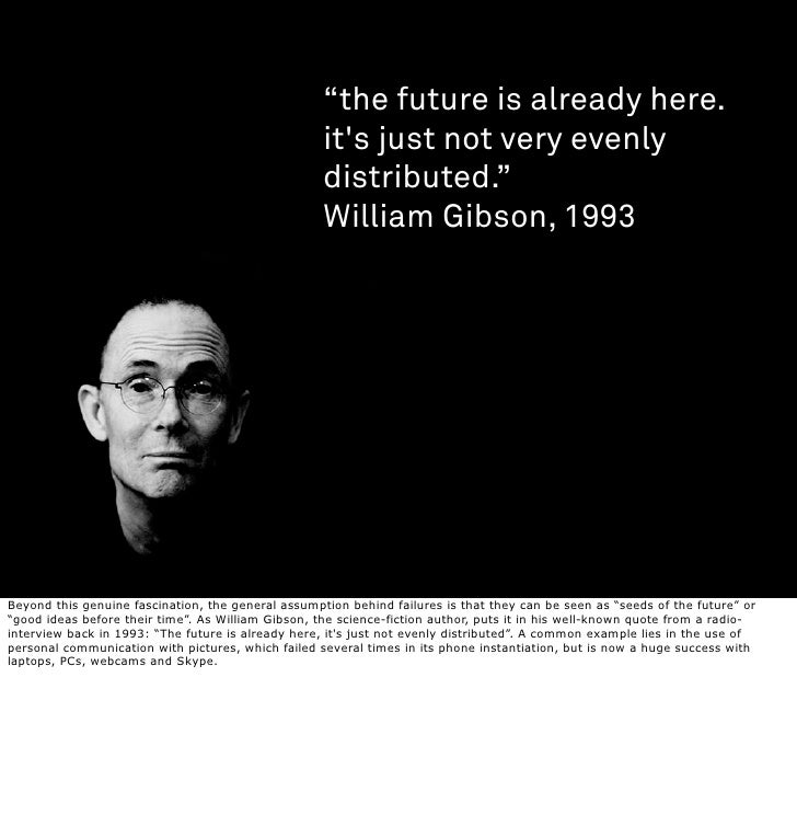 """""""the future is already here.                                                     it's just not very evenly                ..."""