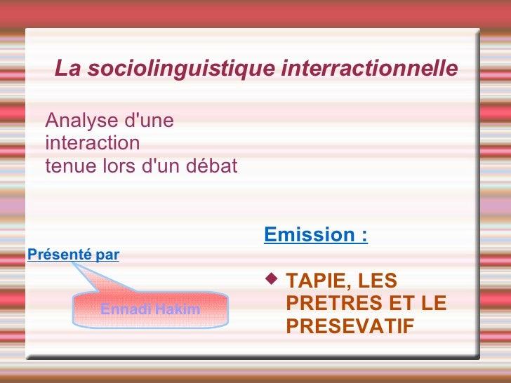 La sociolinguistique interractionnelle <ul><li>Analyse d'une </li></ul><ul><li>interaction  </li></ul><ul><li>tenue lors d...