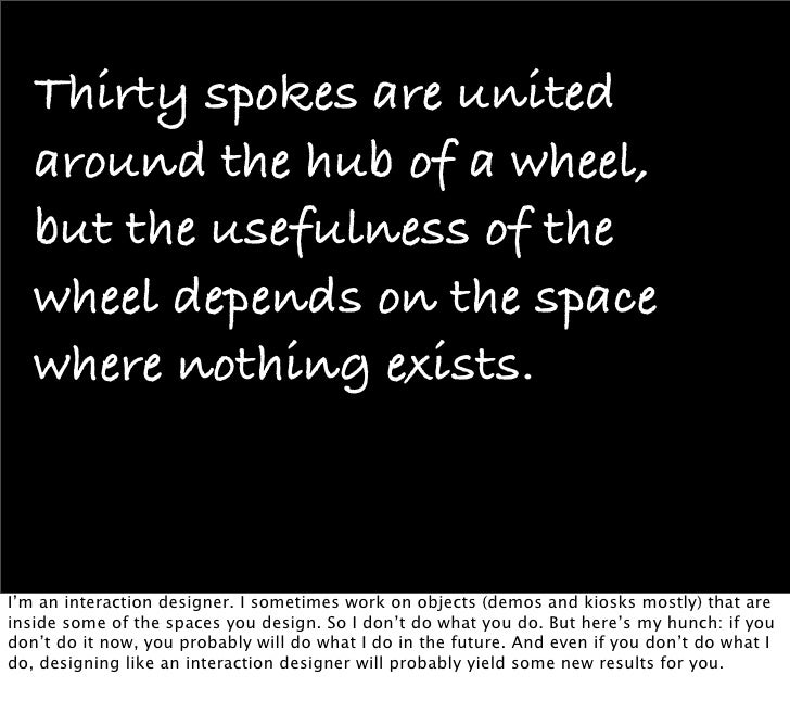 Thirty spokes are united    around the hub of a wheel,    but the usefulness of the    wheel depends on the space    where...