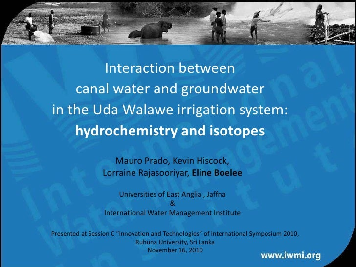 Interaction between canal water and groundwater in the UdaWalawe irrigation system:hydrochemistry and isotopes<br />Mauro ...
