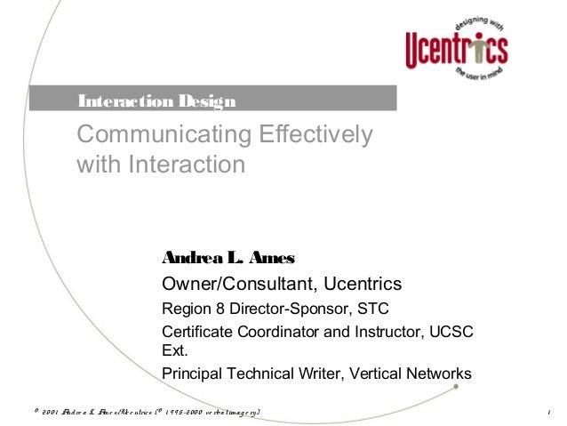 © 20 0 1 Andre a L. Am e s /Uce ntrics (© 1 9 9 5-20 0 0 ve rbalim ag e ry) 1Interaction DesignCommunicating Effectivelywi...
