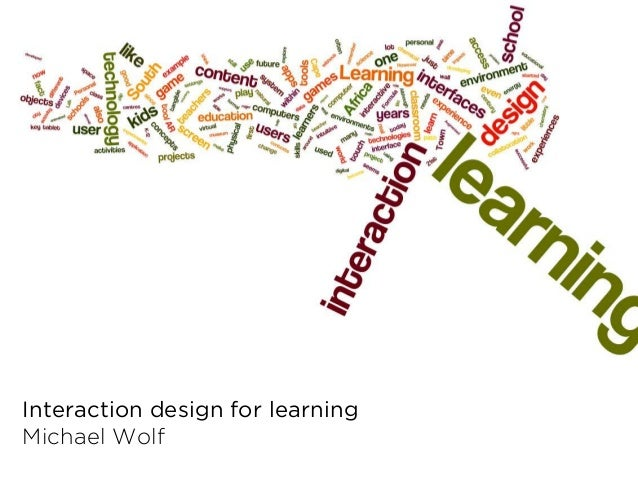 Interaction design for learningMichael Wolf
