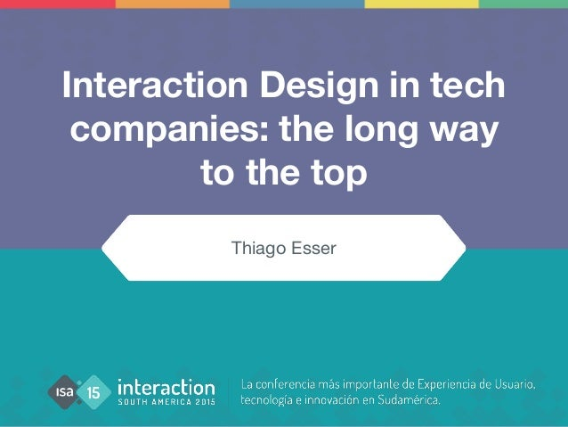 Interaction Design in tech companies: the long way to the top Thiago Esser