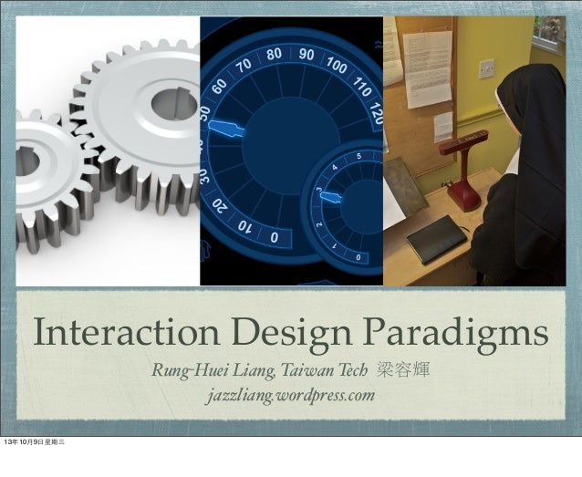 Interaction Design Paradigms Rung-Huei Liang, Taiwan Tech 梁容輝 jazzliang.wordpress.com 13年10月9⽇日星期三