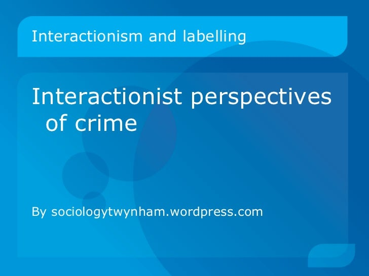 interactionist view 9 11 media Studies that use the symbolic interactionist perspective are more likely to use qualitative research methods, such as in-depth interviews or participant observation, because they seek to understand the symbolic worlds in which research subjects live.