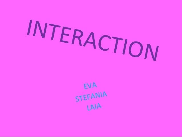 INTERACTION EVA STEFANIA LAIA