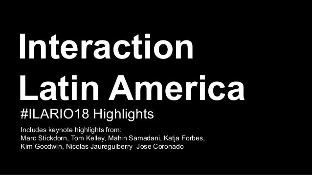 Interaction Latin America Includes keynote highlights from: Marc Stickdorn, Tom Kelley, Mahin Samadani, Katja Forbes, Kim ...