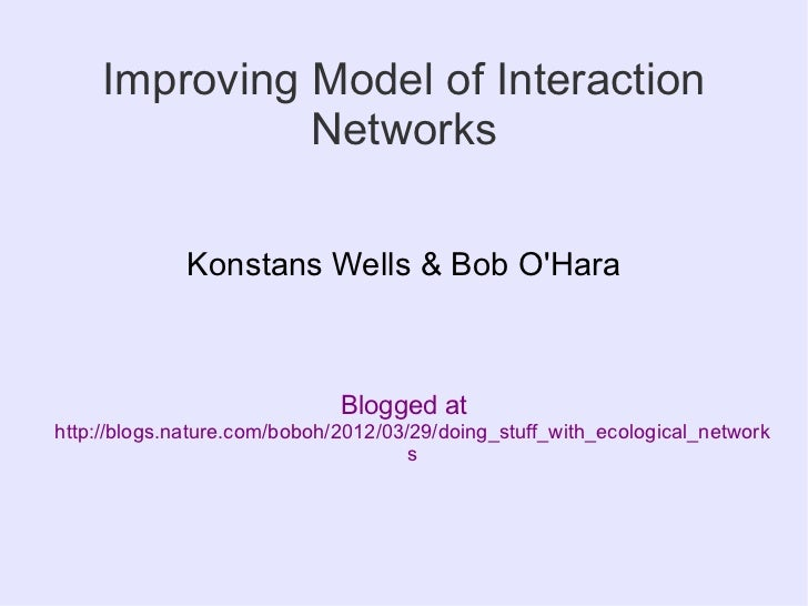 Improving Model of Interaction               Networks              Konstans Wells & Bob OHara                             ...