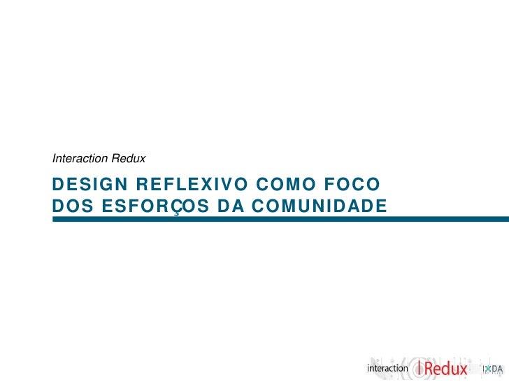 Interaction ReduxDESIGN REFLEXIVO COMO FOCODOS ESFORÇOS DA COMUNIDADE