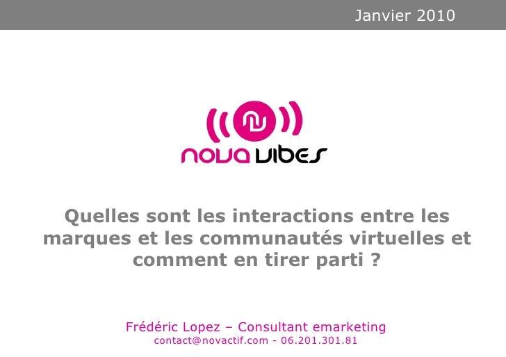 Quelles sont les interactions entre les marques et les communautés virtuelles et comment en tirer parti ? Janvier 2010 Fré...