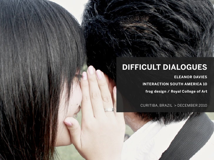 DIFFICULT DIALOGUES                     ELEANOR DAVIES     INTERACTION SOUTH AMERICA 10      frog design / Royal College o...