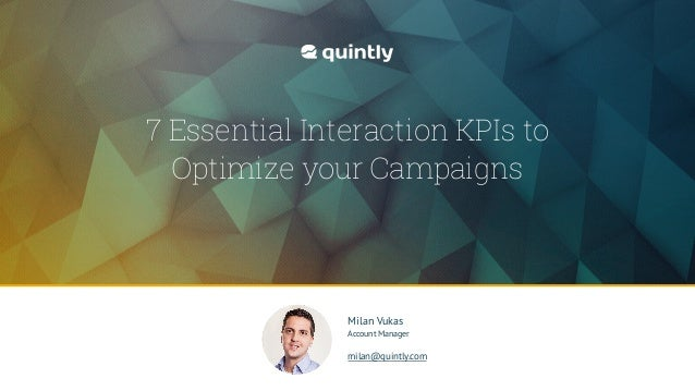@quintly Julian Gottke von @quintly Social Media KPIs Title Text Milan Vukas Account Manager milan@quintly.com 7 Essential...
