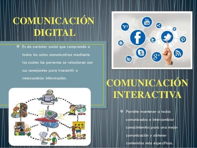 COMUNICACIÓN INTERACTIVA  Permite mantener a todos comunicados e intercambiar conocimientos para una mejor comunicación y...