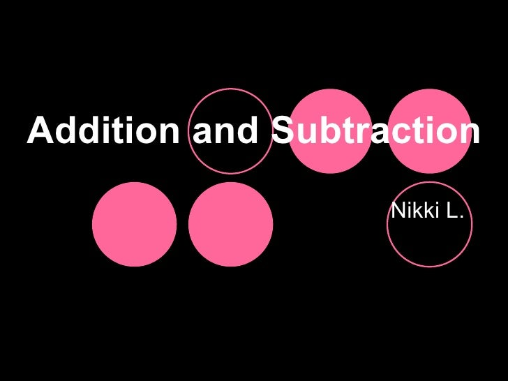 Addition and Subtraction Nikki L.