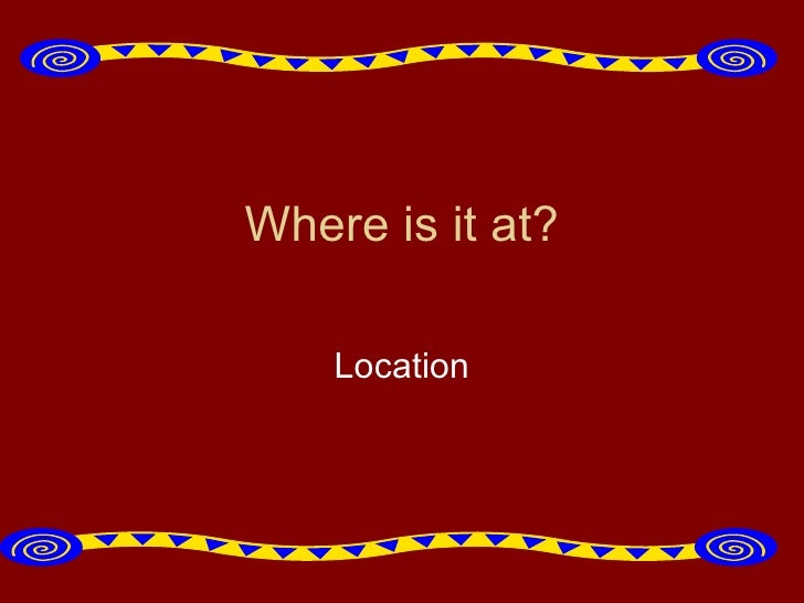 Where is it at? Location