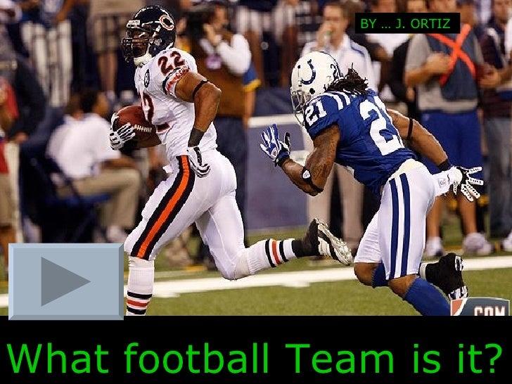 What football Team is it?   BY … J. ORTIZ