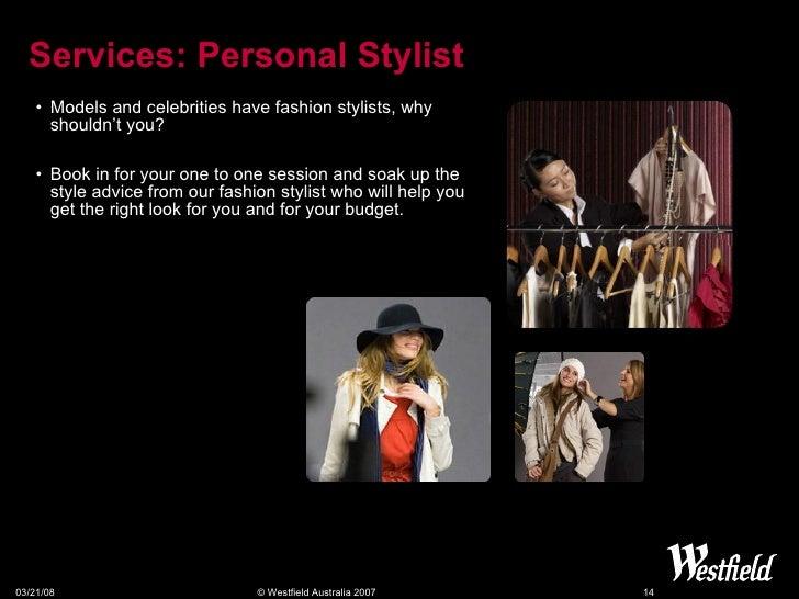 Services:  Personal Stylist <ul><li>Models and celebrities have fashion stylists, why shouldn't you?  </li></ul><ul><li>Bo...