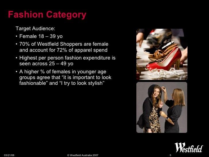 Fashion Category <ul><li>Target Audience: </li></ul><ul><li>Female 18 – 39 yo </li></ul><ul><li>70% of Westfield Shoppers ...
