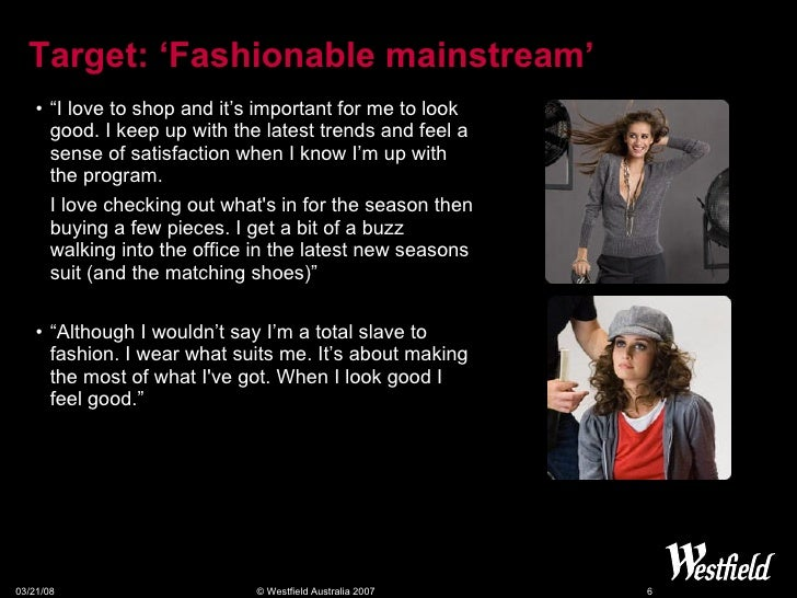 """Target:  'Fashionable mainstream' <ul><li>""""I love to shop and it's important for me to look good. I keep up with the lates..."""
