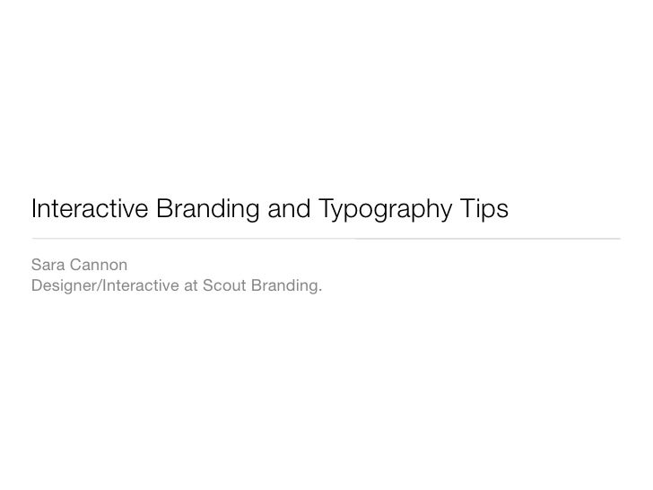 Interactive Branding and Typography Tips Sara Cannon Designer/Interactive at Scout Branding.