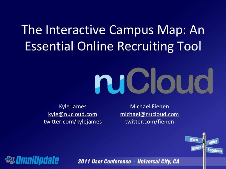 The Interactive Campus Map: An Essential Online Recruiting Tool<br />Kyle Jameskyle@nucloud.comtwitter.com/kylejames<br />...